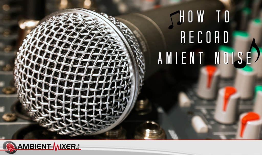 How To Record Ambient Noise